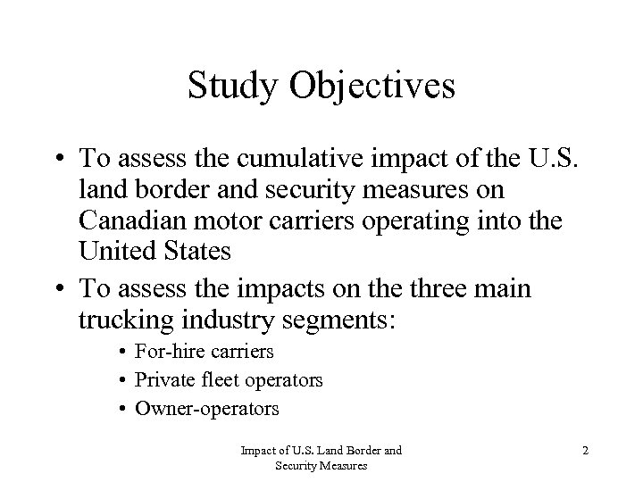 Study Objectives • To assess the cumulative impact of the U. S. land border