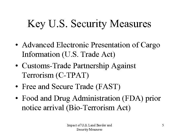 Key U. S. Security Measures • Advanced Electronic Presentation of Cargo Information (U. S.