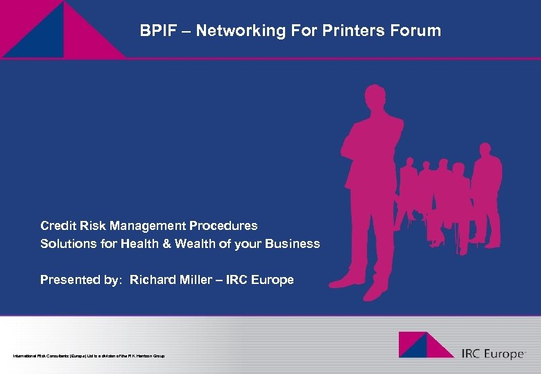 BPIF – Networking For Printers Forum Credit Risk Management Procedures Solutions for Health &