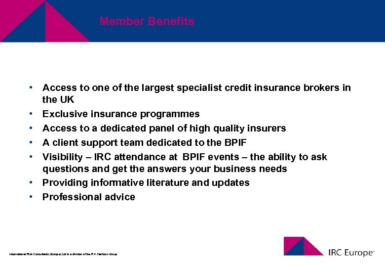 Member Benefits • Access to one of the largest specialist credit insurance brokers in