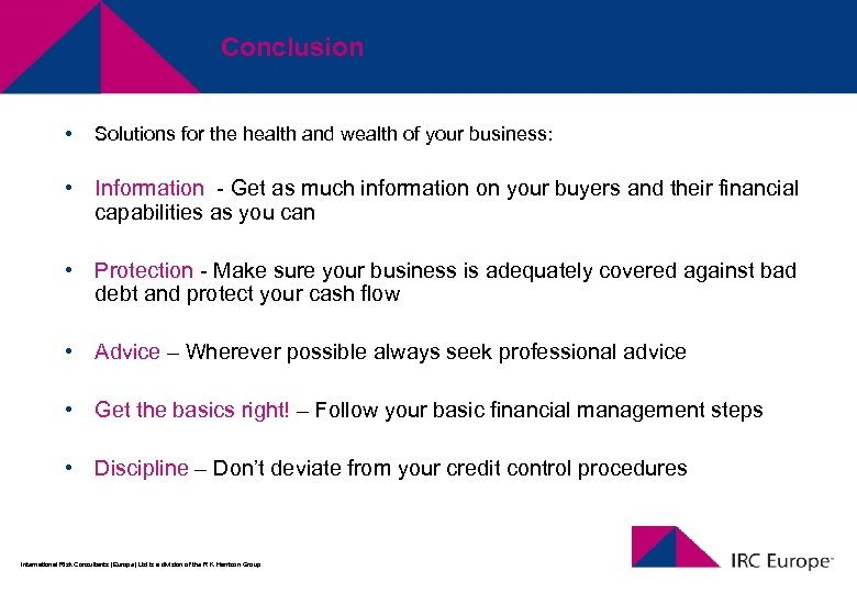 Conclusion • Solutions for the health and wealth of your business: • Information -