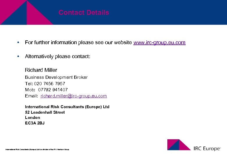 Contact Details • For further information please see our website www. irc-group. eu. com