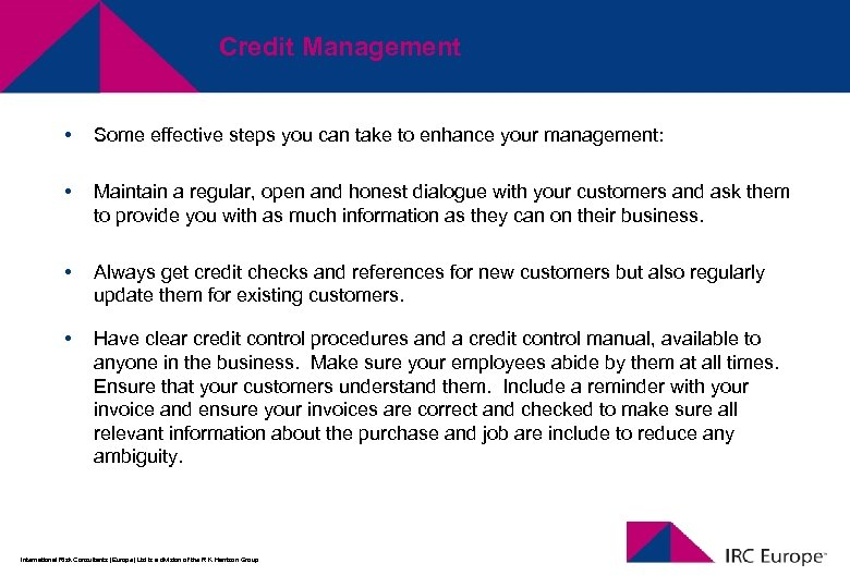 Credit Management • Some effective steps you can take to enhance your management: •