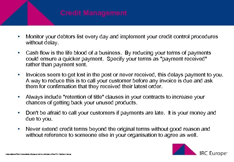Credit Management • Monitor your debtors list every day and implement your credit control