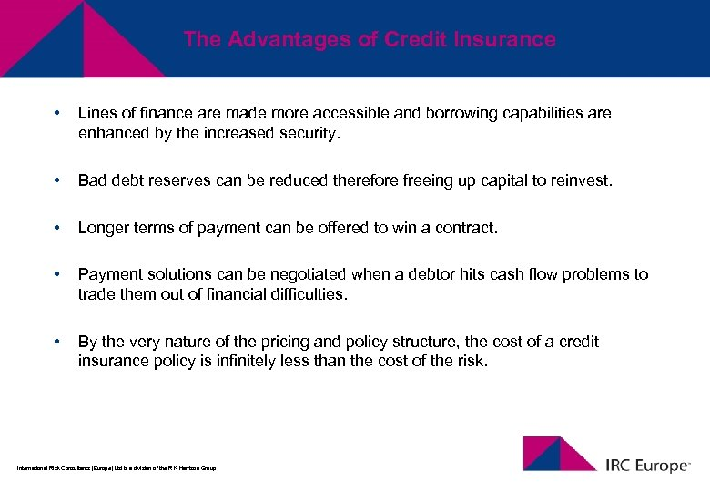 The Advantages of Credit Insurance • Lines of finance are made more accessible and