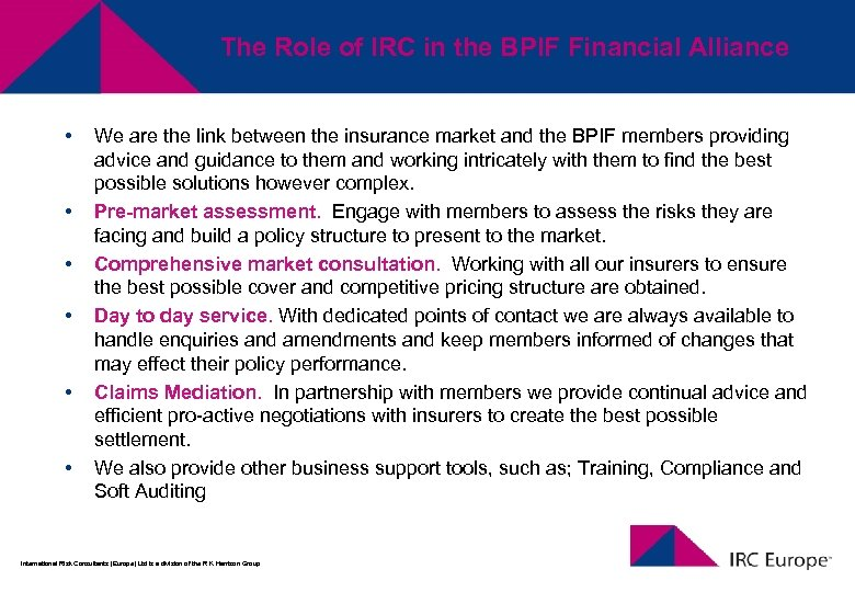 The Role of IRC in the BPIF Financial Alliance • • • We are