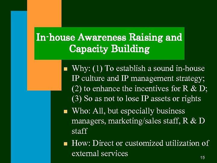 In-house Awareness Raising and Capacity Building n n n Why: (1) To establish a