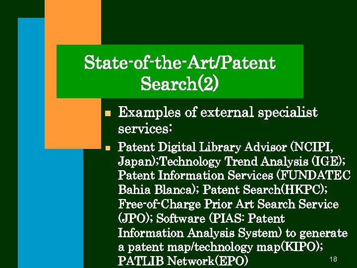 State-of-the-Art/Patent Search(2) n n Examples of external specialist services: Patent Digital Library Advisor (NCIPI,