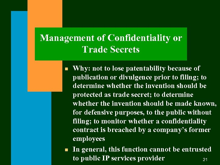 Management of Confidentiality or Trade Secrets n n Why: not to lose patentability because