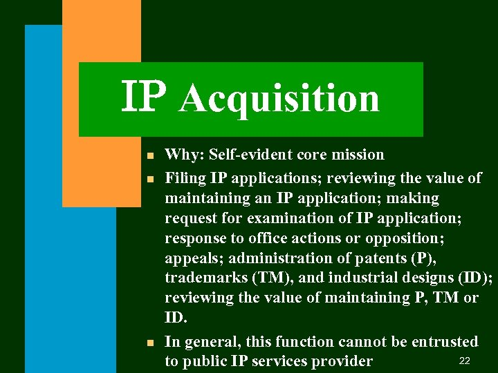 IP Acquisition n Why: Self-evident core mission Filing IP applications; reviewing the value of
