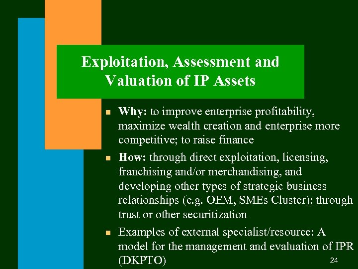 Exploitation, Assessment and Valuation of IP Assets n n n Why: to improve enterprise