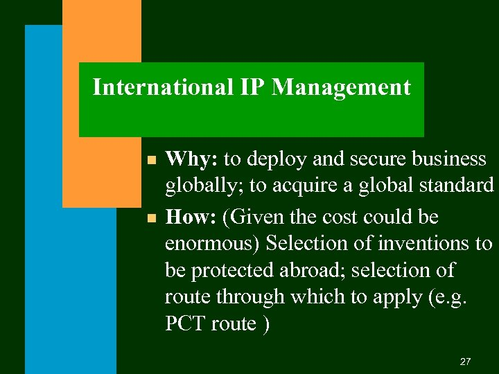 International IP Management n n Why: to deploy and secure business globally; to acquire