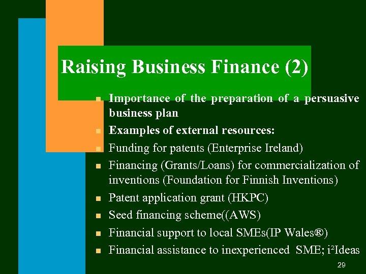 Raising Business Finance (2) n n n n Importance of the preparation of a