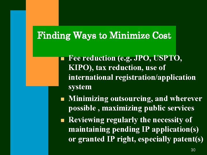 Finding Ways to Minimize Cost n n n Fee reduction (e. g. JPO, USPTO,