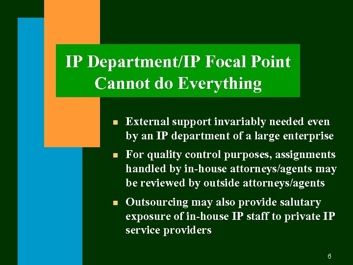 IP Department/IP Focal Point Cannot do Everything n External support invariably needed even by