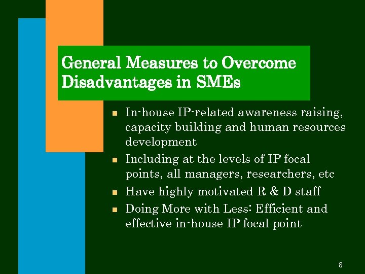 General Measures to Overcome Disadvantages in SMEs n n In-house IP-related awareness raising, capacity