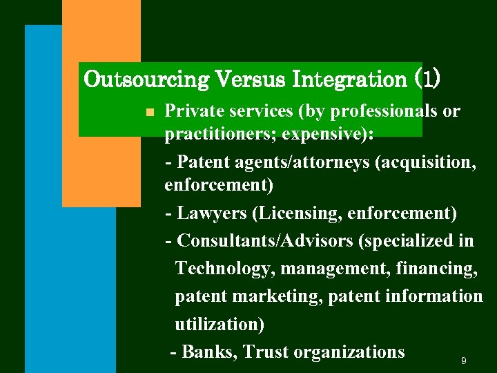Outsourcing Versus Integration (1) n Private services (by professionals or practitioners; expensive): - Patent