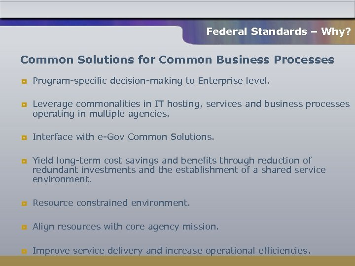 Federal Standards – Why? Common Solutions for Common Business Processes ¥ ¥ Program-specific decision-making