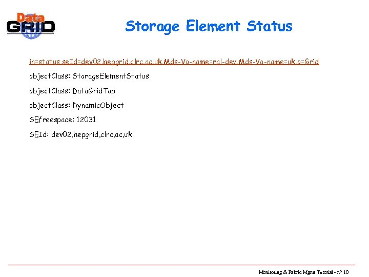 Storage Element Status in=status, se. Id=dev 02. hepgrid. clrc. ac. uk, Mds-Vo-name=ral-dev, Mds-Vo-name=uk, o=Grid