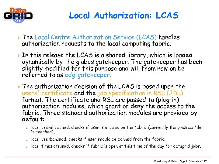 Local Authorization: LCAS Ø Ø Ø The Local Centre Authorization Service (LCAS) handles authorization