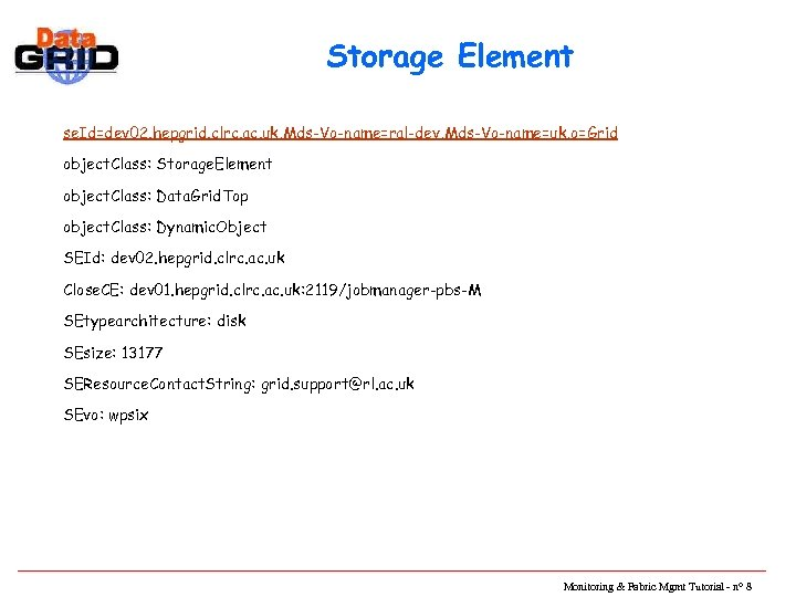Storage Element se. Id=dev 02. hepgrid. clrc. ac. uk, Mds-Vo-name=ral-dev, Mds-Vo-name=uk, o=Grid object. Class: