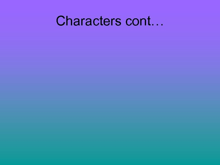Characters cont…