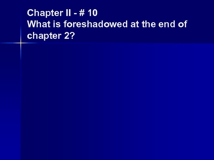 Chapter II - # 10 What is foreshadowed at the end of chapter 2?