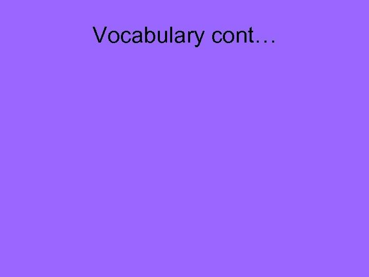 Vocabulary cont…