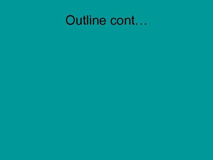Outline cont…