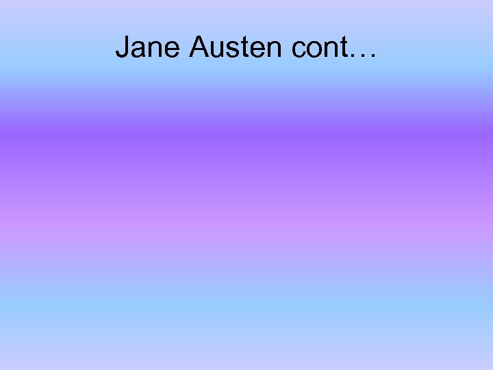 Jane Austen cont…