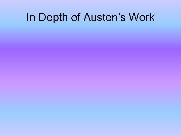 In Depth of Austen's Work