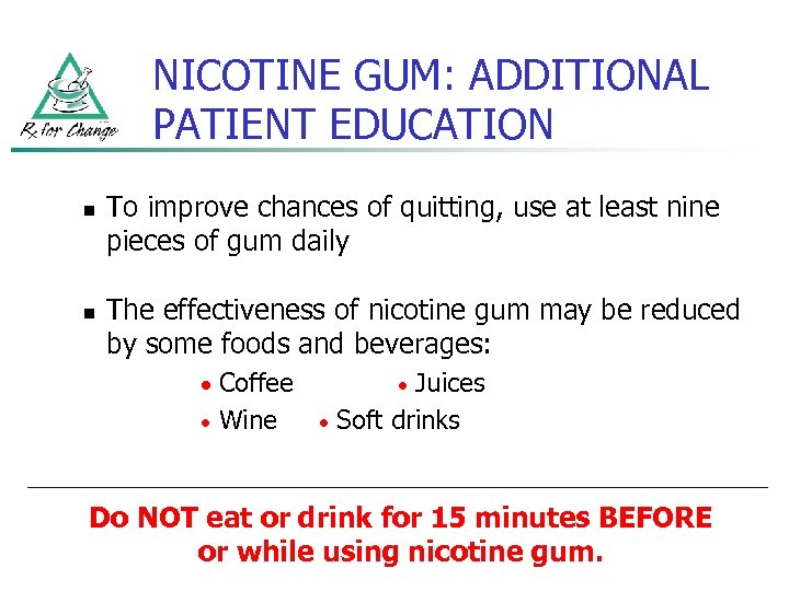 NICOTINE GUM: ADDITIONAL PATIENT EDUCATION n n To improve chances of quitting, use at
