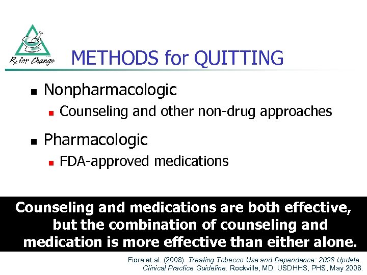METHODS for QUITTING n Nonpharmacologic n n Counseling and other non-drug approaches Pharmacologic n