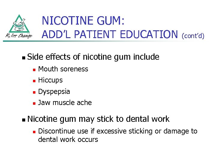 NICOTINE GUM: ADD'L PATIENT EDUCATION n Side effects of nicotine gum include n Mouth