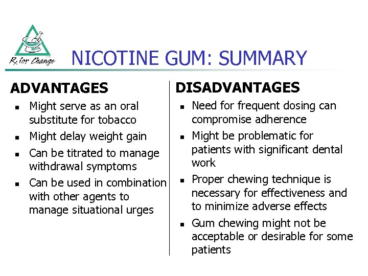 NICOTINE GUM: SUMMARY ADVANTAGES n n Might serve as an oral substitute for tobacco