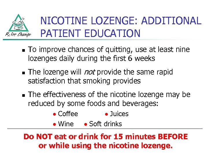 NICOTINE LOZENGE: ADDITIONAL PATIENT EDUCATION n n n To improve chances of quitting, use