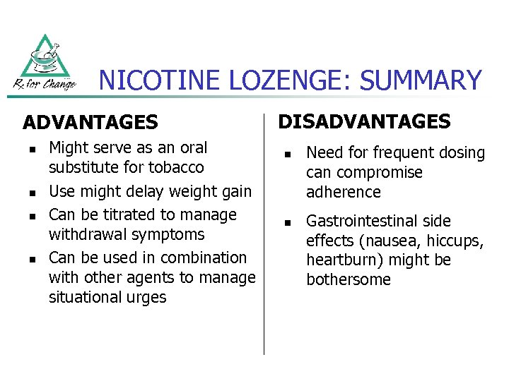 NICOTINE LOZENGE: SUMMARY ADVANTAGES n n Might serve as an oral substitute for tobacco
