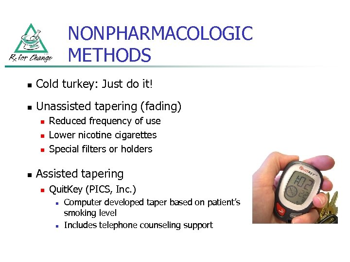 NONPHARMACOLOGIC METHODS n Cold turkey: Just do it! n Unassisted tapering (fading) n n
