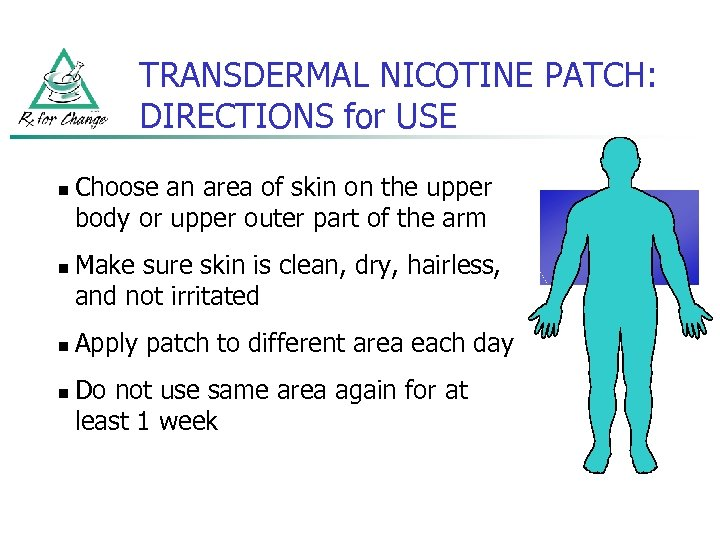 TRANSDERMAL NICOTINE PATCH: DIRECTIONS for USE n n Choose an area of skin on