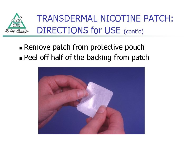 TRANSDERMAL NICOTINE PATCH: DIRECTIONS for USE (cont'd) Remove patch from protective pouch n Peel