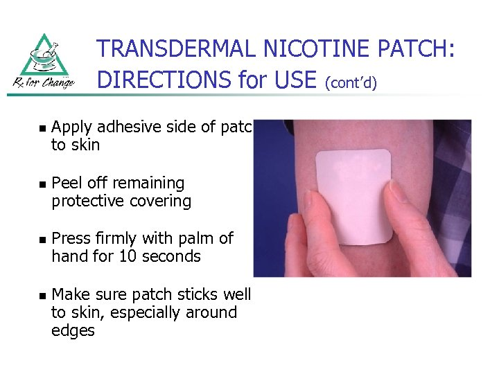 TRANSDERMAL NICOTINE PATCH: DIRECTIONS for USE (cont'd) n n Apply adhesive side of patch