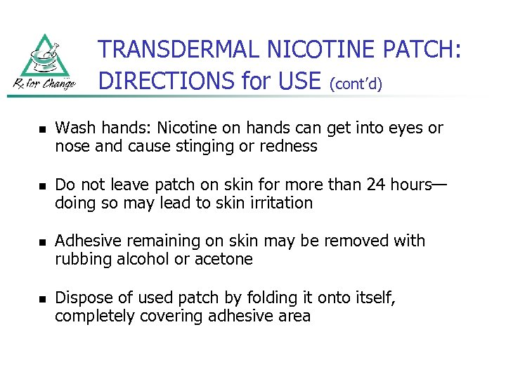 TRANSDERMAL NICOTINE PATCH: DIRECTIONS for USE (cont'd) n n Wash hands: Nicotine on hands