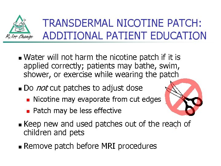 TRANSDERMAL NICOTINE PATCH: ADDITIONAL PATIENT EDUCATION n n Water will not harm the nicotine
