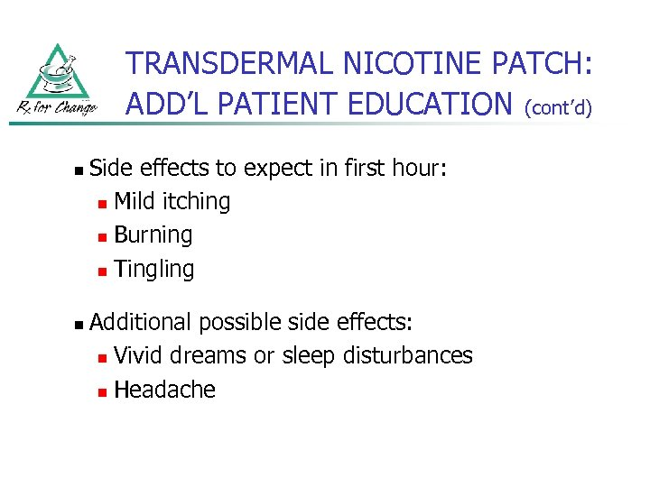 TRANSDERMAL NICOTINE PATCH: ADD'L PATIENT EDUCATION (cont'd) n n Side effects to expect in