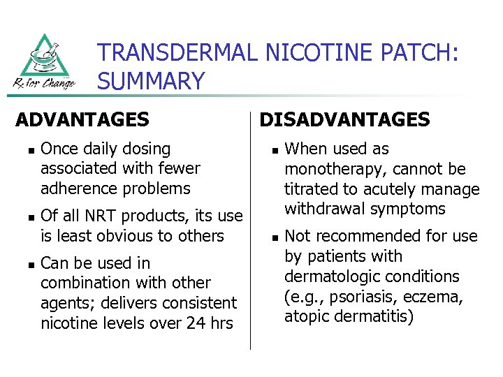 TRANSDERMAL NICOTINE PATCH: SUMMARY ADVANTAGES n n n Once daily dosing associated with fewer