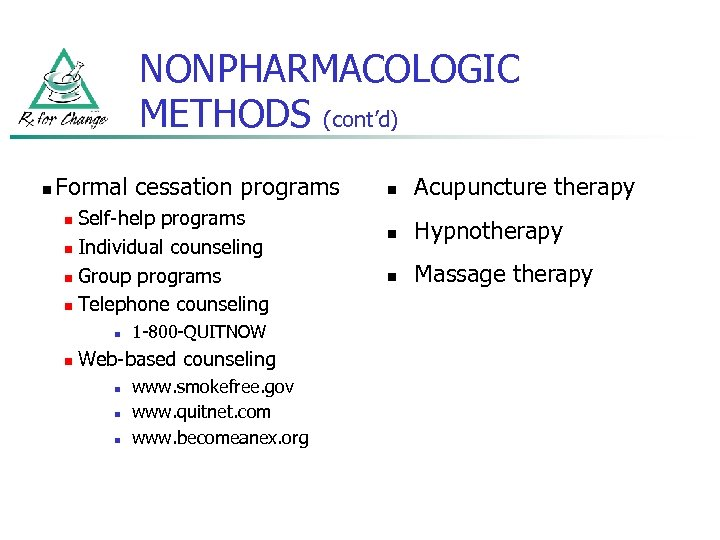 NONPHARMACOLOGIC METHODS (cont'd) n Formal cessation programs Self-help programs n Individual counseling n Group