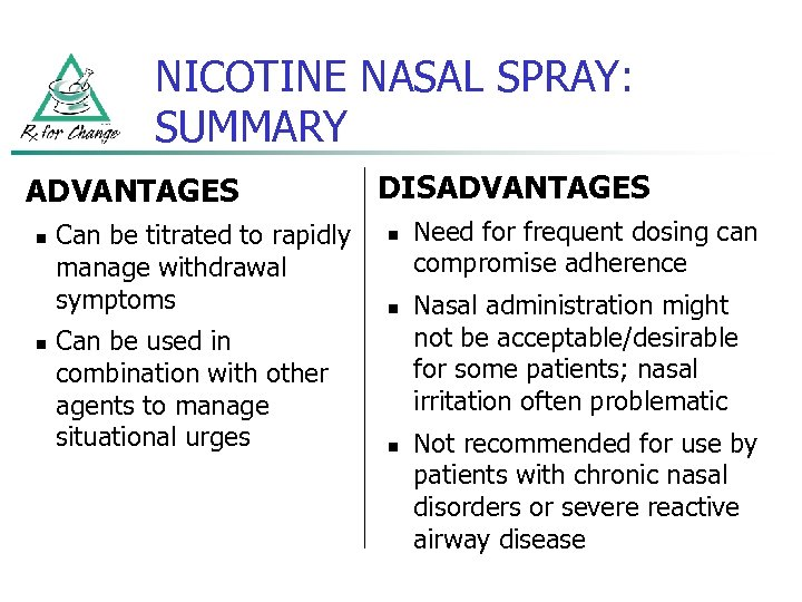 NICOTINE NASAL SPRAY: SUMMARY ADVANTAGES n n Can be titrated to rapidly manage withdrawal
