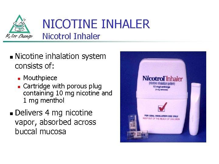 NICOTINE INHALER Nicotrol Inhaler n Nicotine inhalation system consists of: n n n Mouthpiece