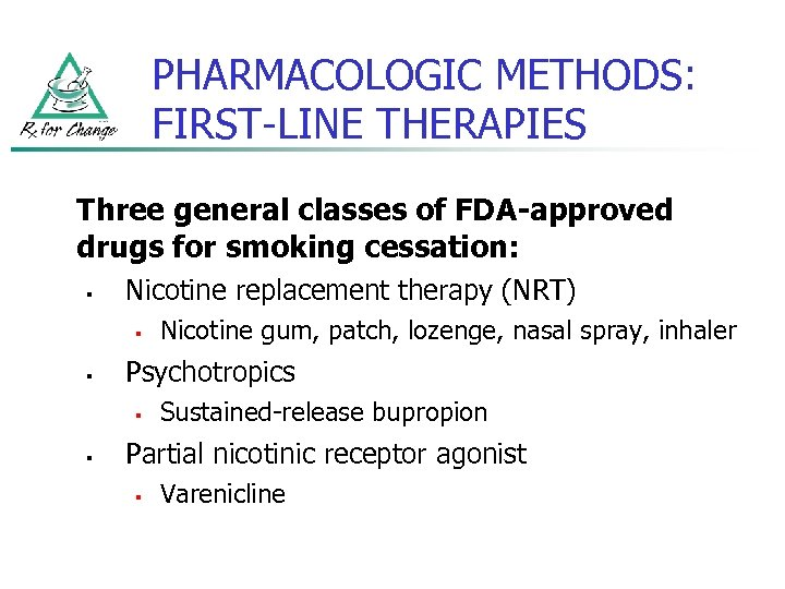 PHARMACOLOGIC METHODS: FIRST-LINE THERAPIES Three general classes of FDA-approved drugs for smoking cessation: §