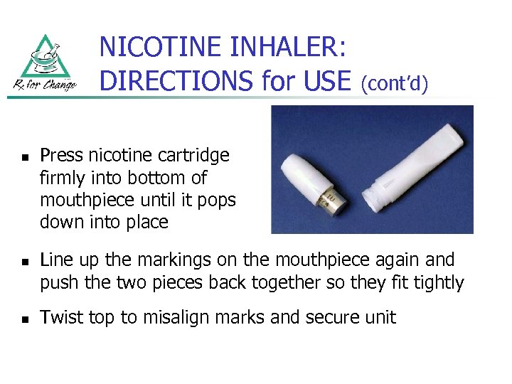 NICOTINE INHALER: DIRECTIONS for USE n n n (cont'd) Press nicotine cartridge firmly into